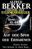 Auf der Spur der Erhabenen: Chronik der Sternenkrieger 41-44 - Sammelband 4 Science Fiction Romane (eBook, ePUB)