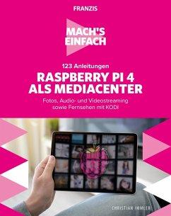 Mach's einfach: 123 Anleitungen Raspberry Pi 4 als Media Center (eBook, PDF) - Immler, Christian
