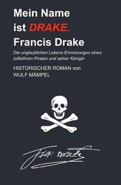 Mein Name ist Drake. Francis Drake - Mämpel, Wulf