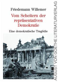 Vom Scheitern der repräsentativen Demokratie - Willemer, Friedemann