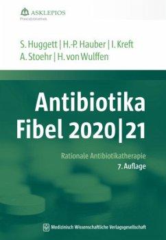 Antibiotika-Fibel 2020/21 - Huggett, Susanne; Hauber, Hans-Peter; Kreft, Isabel; Stoehr, Albrecht; Wulffen, Hinrik von