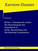Richter / Staatsanwalt werden - Die Bewerbung für den Staatsdienst in Berlin, Brandenburg und Mecklenburg-Vorpommern