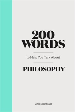 200 Words to Help You Talk About Philosophy - Steinbauer, Anja
