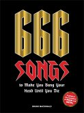 666 Songs to Make You Bang Your Head Until You Die: A Guide to the Monsters of Rock and Metal