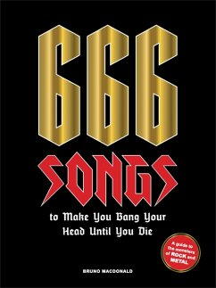 666 Songs to Make You Bang Your Head Until You Die: A Guide to the Monsters of Rock and Metal - MacDonald, Bruno