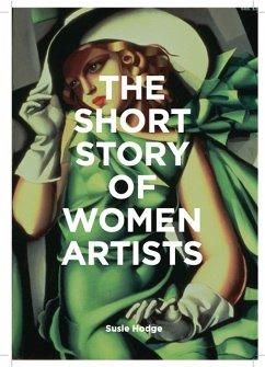 The Short Story of Women Artists - Hodge, Susie;Fletcher, Mark