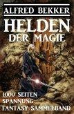 Helden der Magie: Fantasy Sammelband - 1000 Seiten Spannung (eBook, ePUB)