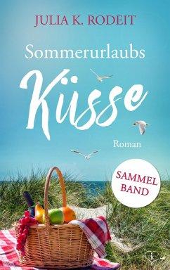 Sommerurlaubsküsse - Sammelband (eBook, ePUB) - Rodeit, Julia K.; Rodeit, Katrin