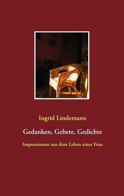 Gedanken, Gebete, Gedichte - Lindemann, Ingrid