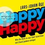 Happy Happy - Wie Sie sich in nur fünf Schritten mit (fast) jedem einigen (Ungekürzte Lesung) (MP3-Download)