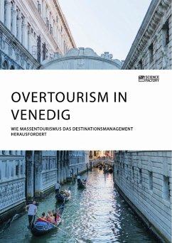 Overtourism in Venedig. Wie Massentourismus das Destinationsmanagement herausfordert (eBook, PDF)