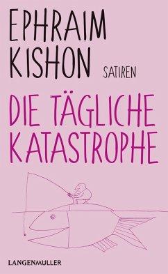 Die tägliche Katastrophe (eBook, ePUB) - Kishon, Ephraim