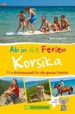 Bruckmann Reiseführer: Ab in die Ferien Korsika. 71x Urlaubsspaß für die ganze Familie. (eBook, ePUB)