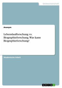 Lebenslaufforschung vs. Biographieforschung. Was kann Biographieforschung?