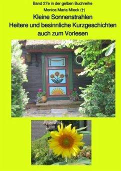 Kleine Sonnenstrahlen - Heitere und besinnliche Kurzgeschichten, auch zum Vorlesen - Band 27e in der gelben Buchreihe be - Mieck, Monica Maria