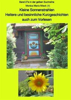 Kleine Sonnenstrahlen - Heitere und besinnliche Kurzgeschichten, auch zum Vorlesen - Band 27e farbig in der gelben Buchr - Mieck, Monica Maria