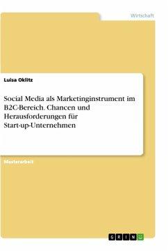 Social Media als Marketinginstrument im B2C-Bereich. Chancen und Herausforderungen für Start-up-Unternehmen