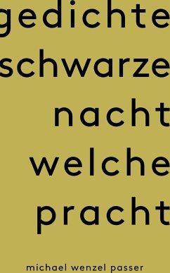 Gedichte Schwarze Nacht welche Pracht (eBook, ePUB) - Passer, Michael Wenzel