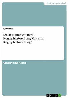 Lebenslaufforschung vs. Biographieforschung. Was kann Biographieforschung? (eBook, PDF)