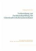 Vorbereitung zur Fachkundeprüfung für Güterkraftverkehrsunternehmer (eBook, ePUB)