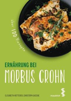 Ernährung bei Morbus Crohn (eBook, ePUB) - Hütterer, Elisabeth; Gasche, Christoph