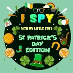I Spy With My Little Eye St. Patrick's Day Edition: A St Patricks day books for kids Featuring Leprechauns, Pots of Gold, Clovers, Rainbows and More!