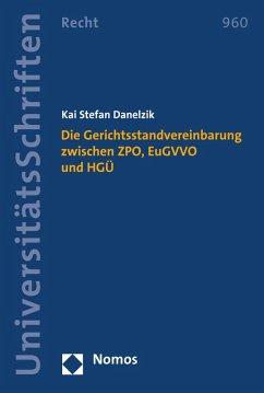Die Gerichtsstandvereinbarung zwischen ZPO, EuGVVO und HGÜ (eBook, PDF) - Danelzik, Kai Stefan