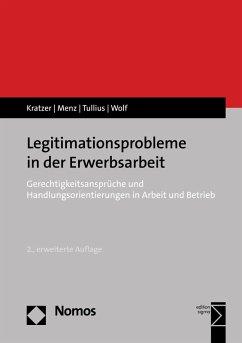 Legitimationsprobleme in der Erwerbsarbeit (eBook, PDF) - Kratzer, Nick; Menz, Wolfgang; Tullius, Knut; Wolf, Harald