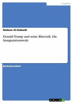Donald Trump und seine Rhetorik. Die Inaugurationsrede (eBook, PDF) - Al-Oubaidi, Nadeen