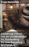 Kammweg-Führer von der Jeschkenkoppe bei Reichenberg bis zum Rosenberg bei Tetschen (eBook, ePUB)