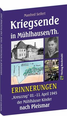 Kriegsende in Mühlhausen/Th. 1945 - ERINNERUNGEN - Seifert, Manfred