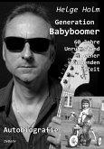 Generation Babyboomer - 60 Jahre Unruhestand in einer spannenden Zeit - Autobiografie