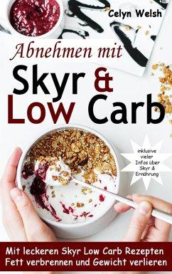 Abnehmen mit Skyr & Low Carb: Mit leckeren Skyr Low Carb Rezepten Fett verbrennen und Gewicht verlieren - inklusive vieler Infos über Skyr & Ernährung (eBook, ePUB)