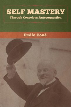 Self Mastery Through Conscious Autosuggestion - Coué, Emile