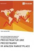 Preisstruktur und Preisdynamik im Amazon Marketplace. Einflussfaktoren und Vergleich zu eigenständigen Onlineshops