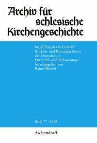 Archiv für schlesische Kirchengeschichte, Band 77-2019
