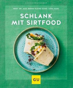 Schlank mit Sirtfood - Kleine-Gunk, Bernd;Merz, Lena