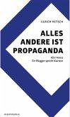 Alles andere ist Propaganda