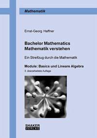 Bachelor Mathematics . Mathematik verstehen - Haffner, Ernst-Georg