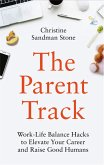 The Parent Track: Work-Life Balance Hacks to Elevate Your Career and Raise Good Humans (eBook, ePUB)