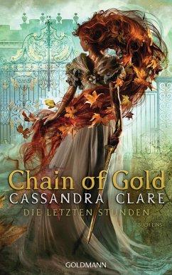 Chain of Gold / Die letzten Stunden Bd.1 - Clare, Cassandra