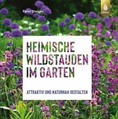 Heimische Wildstauden im Garten (eBook, PDF) - Steiger, Peter