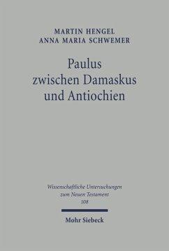 Paulus zwischen Damaskus und Antiochien (eBook, PDF) - Hengel, Martin; Schwemer, Anna Maria