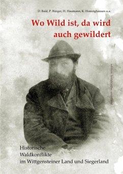 Wo Wild ist, da wird auch gewildert (eBook, ePUB) - Bald, Dieter; Bürger, Peter; Haumann, Heiko; Homrighausen, Klaus