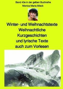 Winter- und Weihnachtstexte - Weihnachtliche Kurzgeschichten und lyrische Texte, auch zum Vorlesen - Band 43e sw in der - Mieck, Monica Maria
