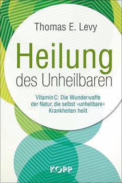 Heilung des Unheilbaren - Levy, Thomas E.
