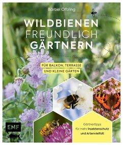 Wildbienenfreundlich gärtnern für Balkon, Terrasse und kleine Gärten (eBook, ePUB) - Oftring, Bärbel