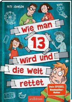 Wie man 13 wird und die Welt rettet / Wie man 13 wird... Bd.3 - Johnson, Pete