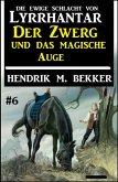 Der Zwerg und das magische Auge: Die Ewige Schlacht von Lyrrhantar #6 (eBook, ePUB)