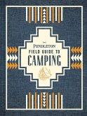 The Pendleton Field Guide to Camping (eBook, ePUB)